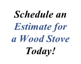 Schedule an Estimate for a Wood Stove Today!